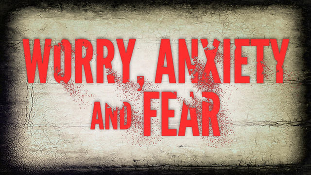 Worry Anxiety and Fear