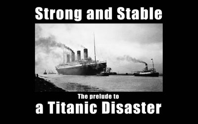 Strong and Stable – A Titanic Brexit Disaster